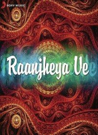 Raanjheya Ve (2014) Songs Lyrics
