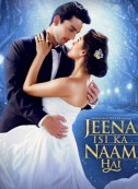 Jeena Isi Ka Naam Hai (2017) Songs Lyrics