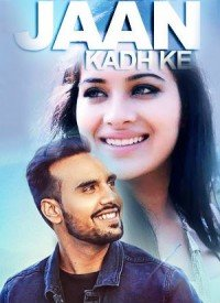 Jaan Kadh Ke (2017) Songs Lyrics